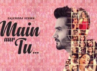 Main Aur Tu Lyrics मैं और तू - Gajendra Verma 2020